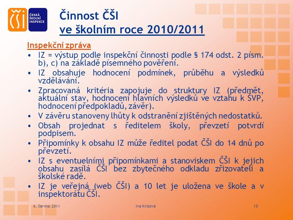 Činnost ČŠI ve školním roce 2010/2011 Inspekční zpráva IZ = výstup podle inspekční činnosti podle § 174 odst. 2 písm. b), c) na základě písemného pově