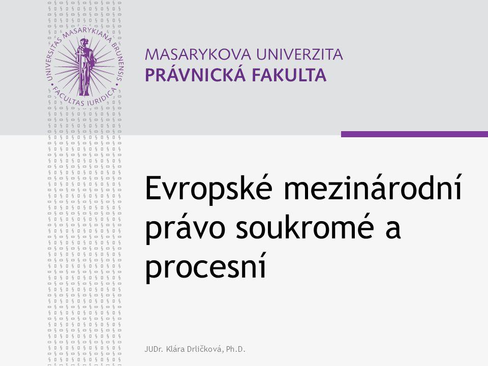 JUDr. Klára Drličková, Ph.D. Evropské mezinárodní právo soukromé a procesní