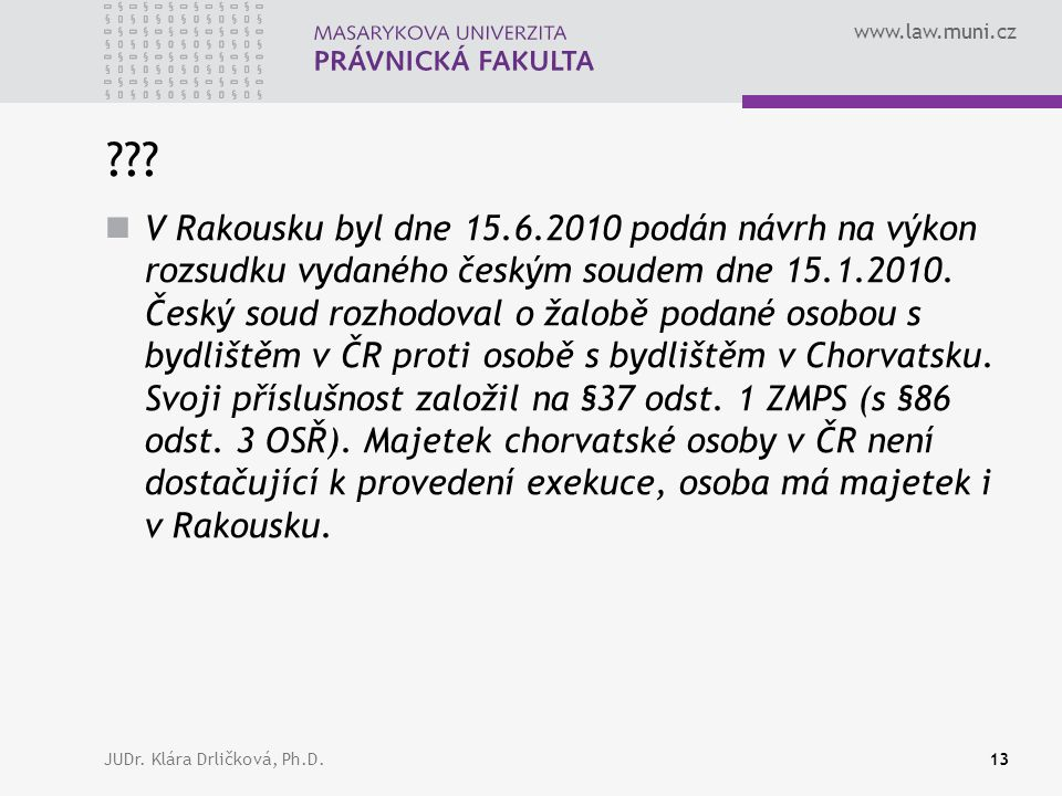 www.law.muni.cz JUDr. Klára Drličková, Ph.D.13 ??.