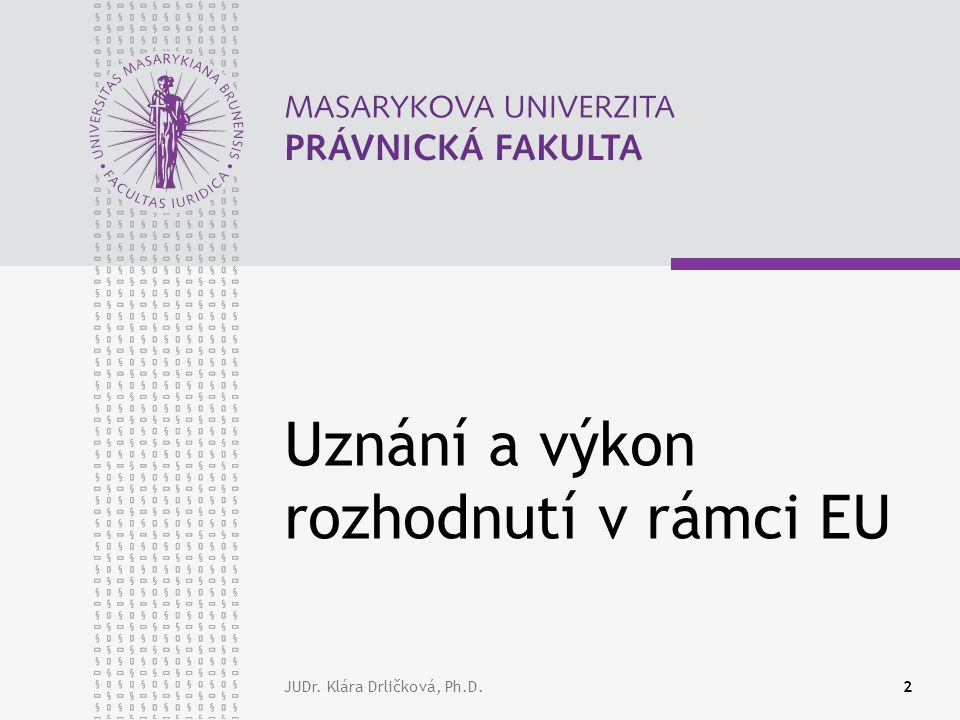 www.law.muni.cz JUDr.Klára Drličková, Ph.D.13 ??.