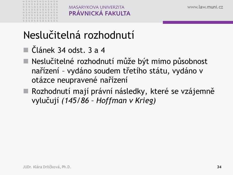 www.law.muni.cz JUDr. Klára Drličková, Ph.D.34 Neslučitelná rozhodnutí Článek 34 odst.