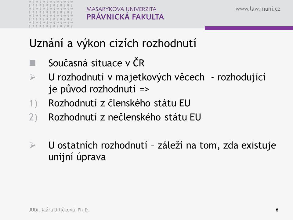 www.law.muni.cz JUDr.Klára Drličková, Ph.D.17 Uznání Zásada automatického uznání (článek 33 odst.