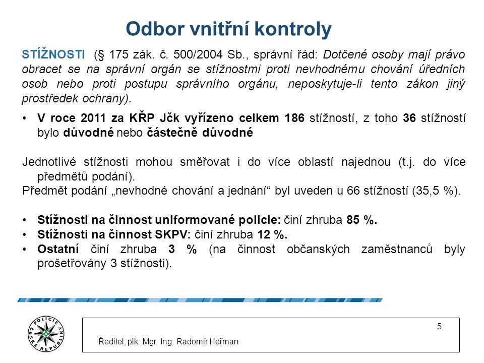 Ředitel, plk. Mgr. Ing. Radomír Heřman 5 Odbor vnitřní kontroly STÍŽNOSTI (§ 175 zák.