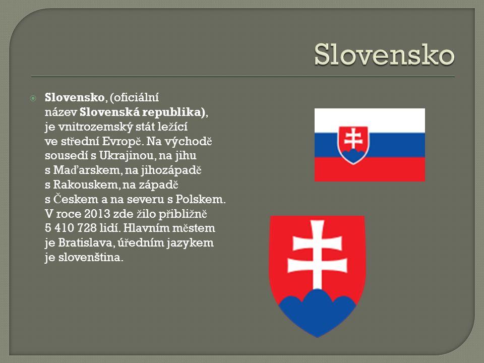  Slovensko, (oficiální název Slovenská republika), je vnitrozemský stát le ž ící ve st ř ední Evrop ě.
