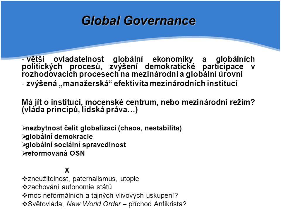 """- větší ovladatelnost globální ekonomiky a globálních politických procesů, zvýšení demokratické participace v rozhodovacích procesech na mezinárodní a globální úrovni - zvýšená """"manažerská efektivita mezinárodních institucí Má jít o instituci, mocenské centrum, nebo mezinárodní režim."""