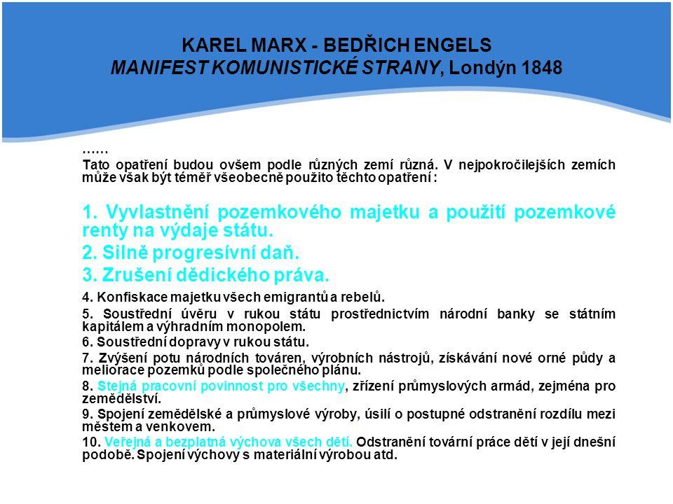 KAREL MARX - BEDŘICH ENGELS MANIFEST KOMUNISTICKÉ STRANY, Londýn 1848 …… Tato opatření budou ovšem podle různých zemí různá.