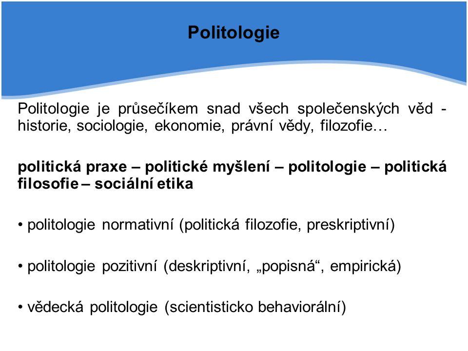 """Politologie Politologie je průsečíkem snad všech společenských věd - historie, sociologie, ekonomie, právní vědy, filozofie… politická praxe – politické myšlení – politologie – politická filosofie – sociální etika politologie normativní (politická filozofie, preskriptivní) politologie pozitivní (deskriptivní, """"popisná , empirická) vědecká politologie (scientisticko behaviorální)"""