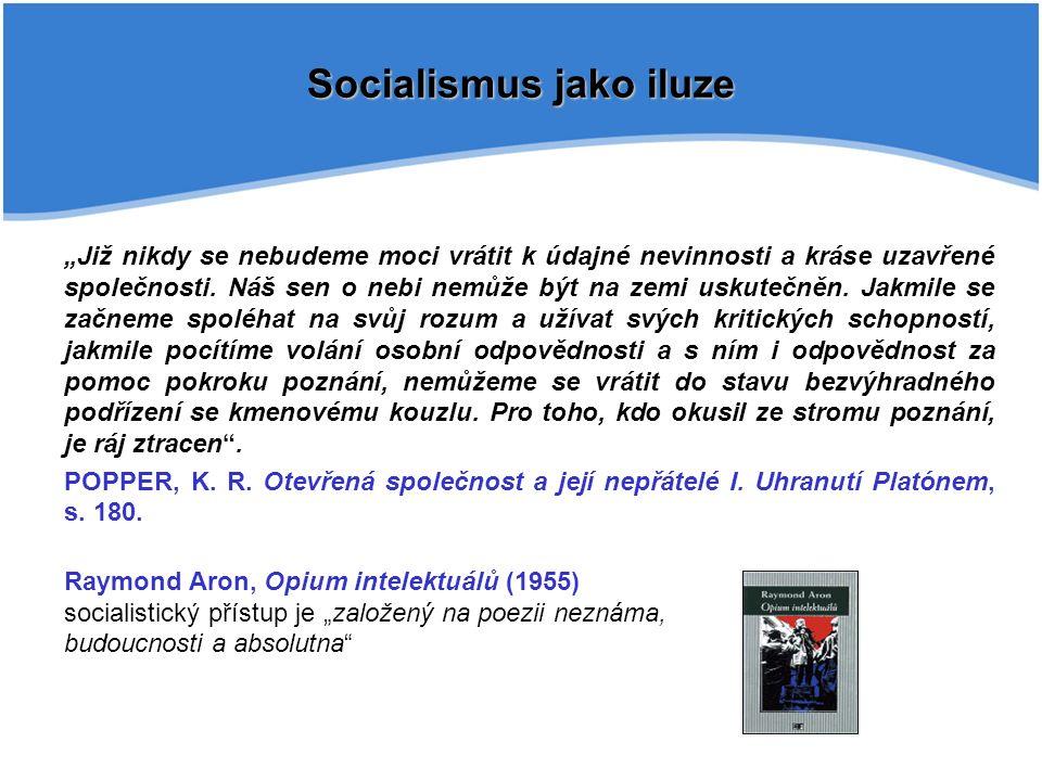 """Socialismus jako iluze """"Již nikdy se nebudeme moci vrátit k údajné nevinnosti a kráse uzavřené společnosti."""