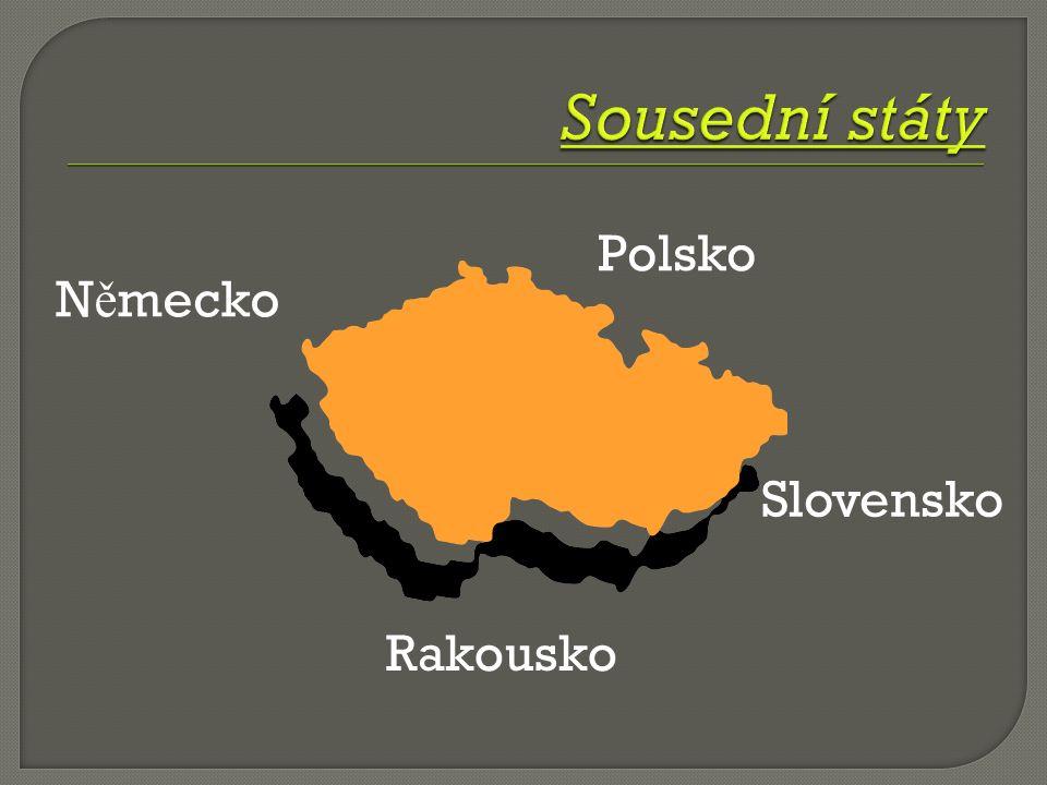  Č eská republika sousedí se č ty ř mi státy: Jsou to -  N ě mecká spolková republika (N ě mecko)  Polská republika (Polsko)  Rakouská spolková republika (Rakousko)  Slovenská republika (Slovensko)