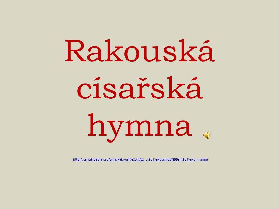 Rakouská císařská hymna http://cs.wikipedia.org/wiki/Rakousk%C3%A1_c%C3%ADsa%C5%99sk%C3%A1_hymna