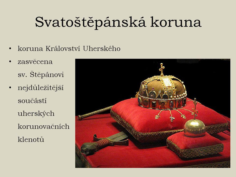 Svatoštěpánská koruna koruna Království Uherského zasvěcena sv. Štěpánovi nejdůležitější součástí uherských korunovačních klenotů