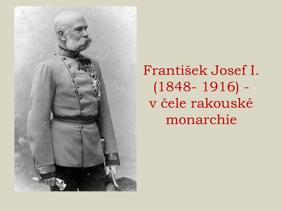 František Josef I. (1848- 1916) - v čele rakouské monarchie