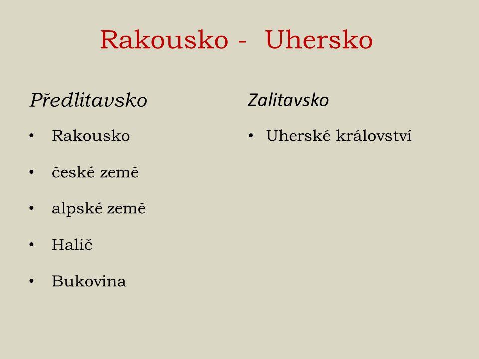 Rakousko - Uhersko Předlitavsko Rakousko české země alpské země Halič Bukovina Zalitavsko Uherské království