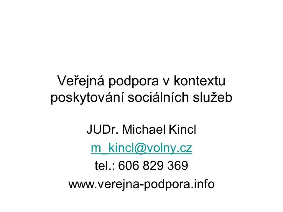 Veřejná podpora v kontextu poskytování sociálních služeb JUDr. Michael Kincl m_kincl@volny.cz tel.: 606 829 369 www.verejna-podpora.info