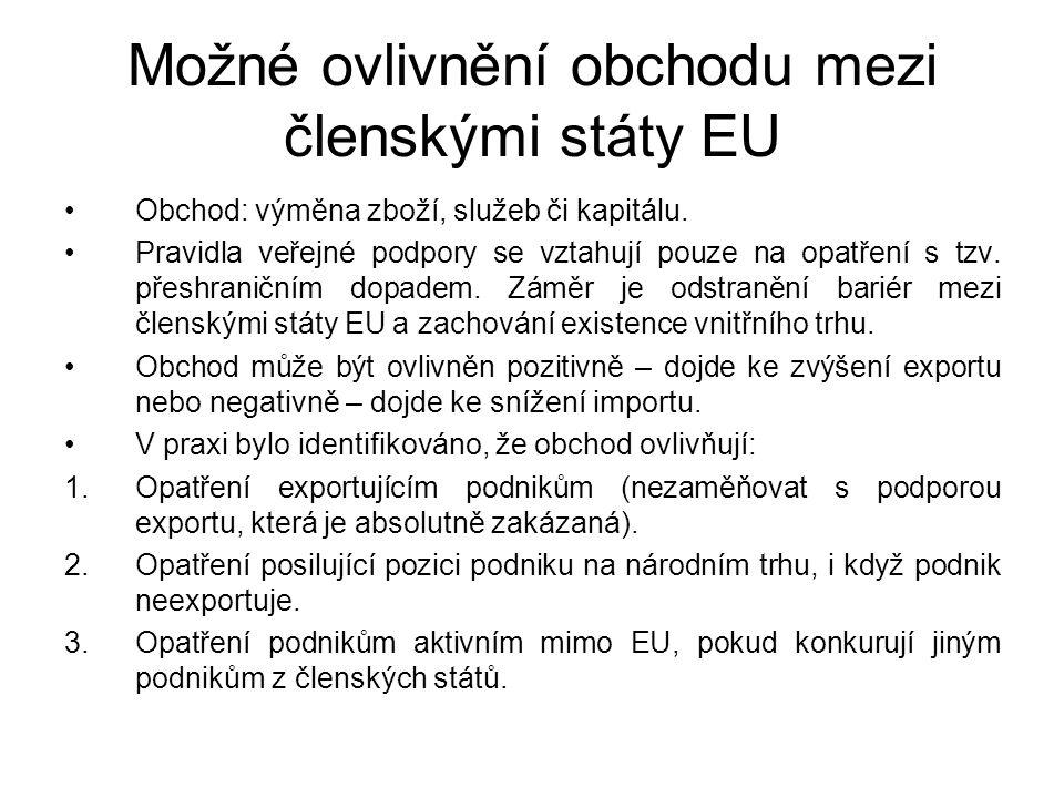 Možné ovlivnění obchodu mezi členskými státy EU Obchod: výměna zboží, služeb či kapitálu. Pravidla veřejné podpory se vztahují pouze na opatření s tzv