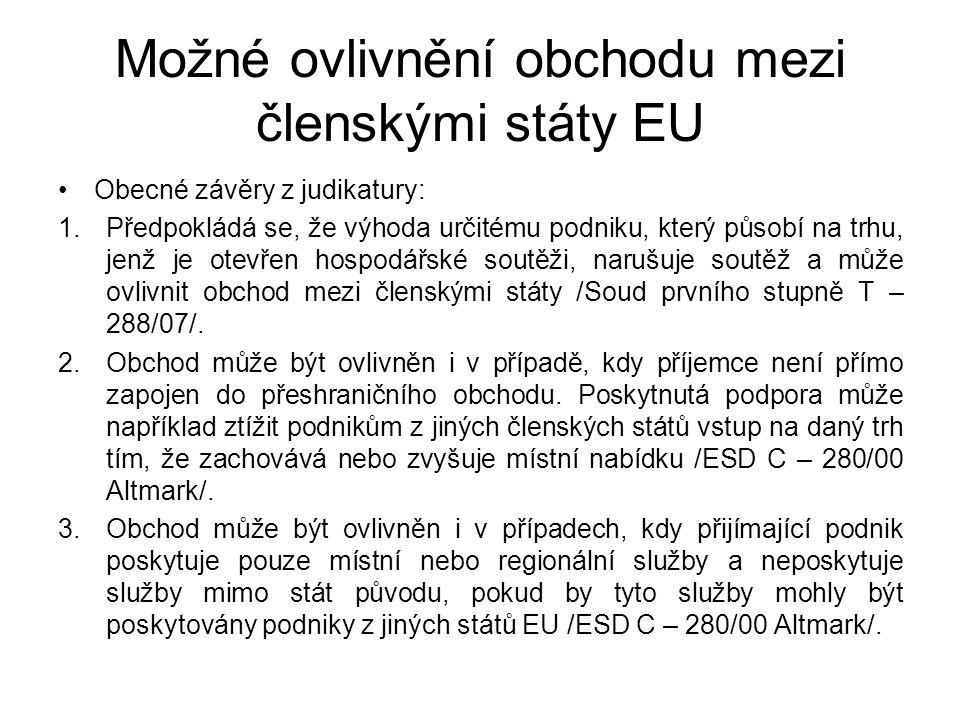 Možné ovlivnění obchodu mezi členskými státy EU Obecné závěry z judikatury: 1.Předpokládá se, že výhoda určitému podniku, který působí na trhu, jenž j