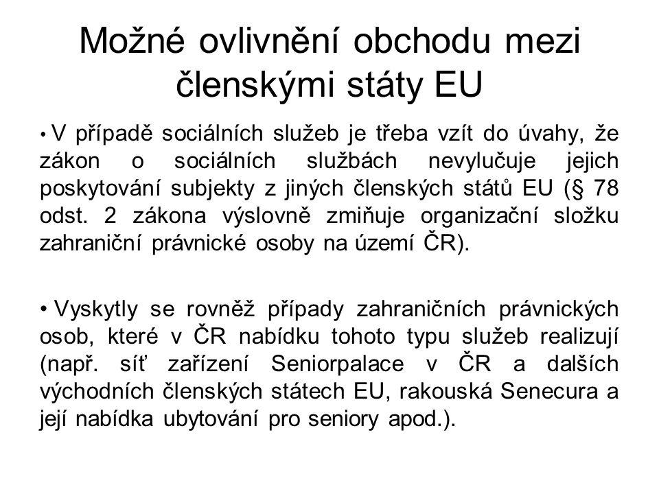 Možné ovlivnění obchodu mezi členskými státy EU V případě sociálních služeb je třeba vzít do úvahy, že zákon o sociálních službách nevylučuje jejich p