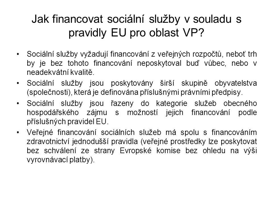 Jak financovat sociální služby v souladu s pravidly EU pro oblast VP? Sociální služby vyžadují financování z veřejných rozpočtů, neboť trh by je bez t