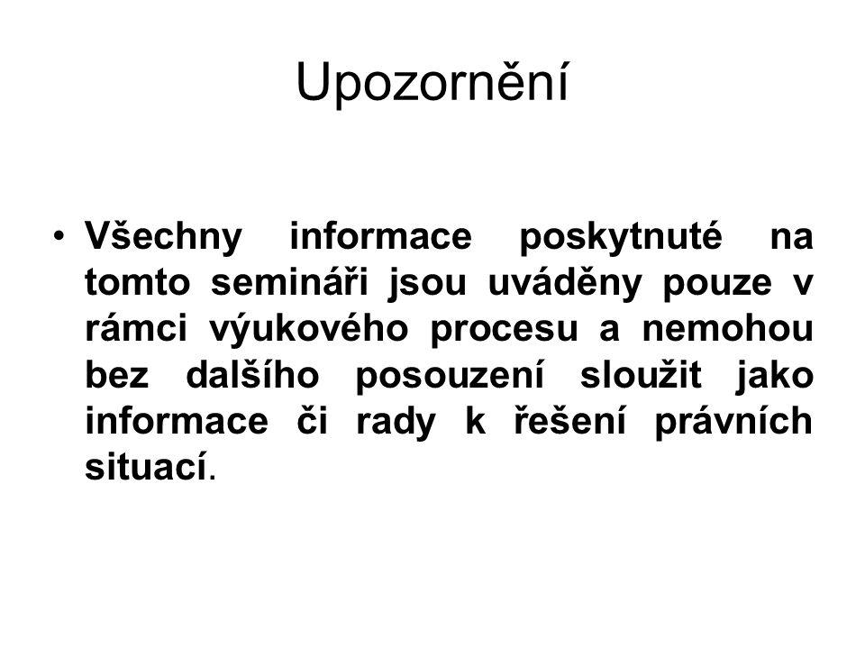 Upozornění Všechny informace poskytnuté na tomto semináři jsou uváděny pouze v rámci výukového procesu a nemohou bez dalšího posouzení sloužit jako in