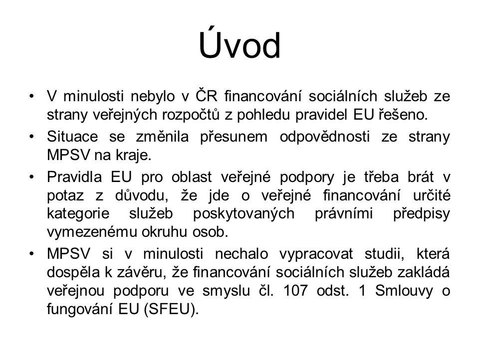 Úvod V minulosti nebylo v ČR financování sociálních služeb ze strany veřejných rozpočtů z pohledu pravidel EU řešeno. Situace se změnila přesunem odpo