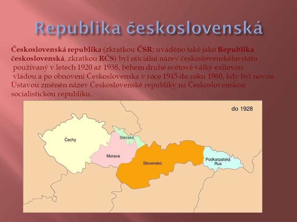 Československá republika (zkratkou ČSR ; uváděno také jako Republika československá, zkratkou RČS ) byl oficiální název československého státu používaný v letech 1920 až 1938, během druhé světové války exilovou vládou a po obnovení Československa v roce 1945 do roku 1960, kdy byl novou Ústavou změněn název Československé republiky na Československou socialistickou republiku.