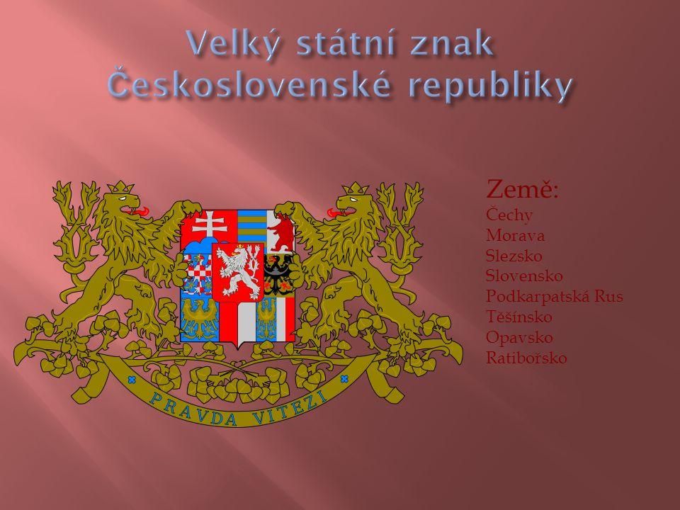 Země: Čechy Morava Slezsko Slovensko Podkarpatská Rus Těšínsko Opavsko Ratibořsko