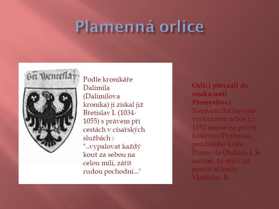 Podle kronikáře Dalimila (Dalimilova kronika) ji získal již Břetislav I. (1034- 1055) s právem při cestách v císařských službách :