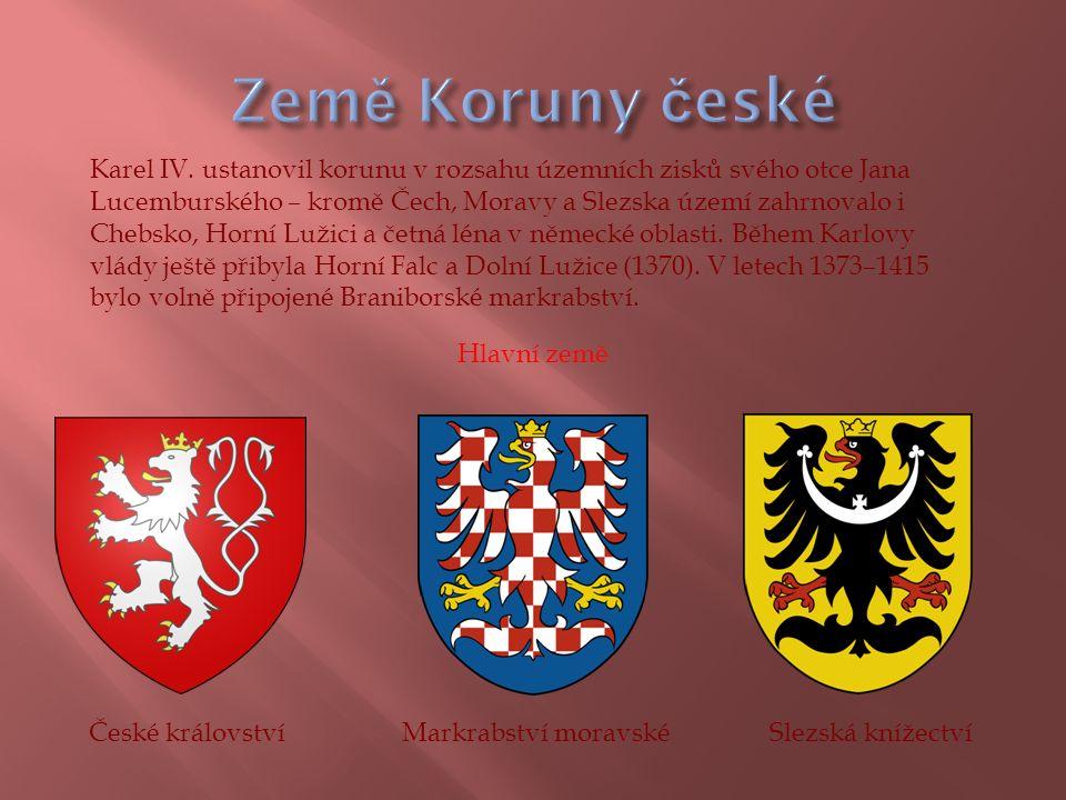 Karel IV. ustanovil korunu v rozsahu územních zisků svého otce Jana Lucemburského – kromě Čech, Moravy a Slezska území zahrnovalo i Chebsko, Horní Luž