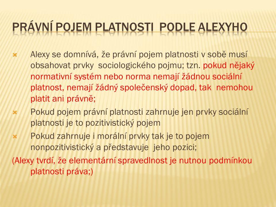  Alexy se domnívá, že právní pojem platnosti v sobě musí obsahovat prvky sociologického pojmu; tzn.