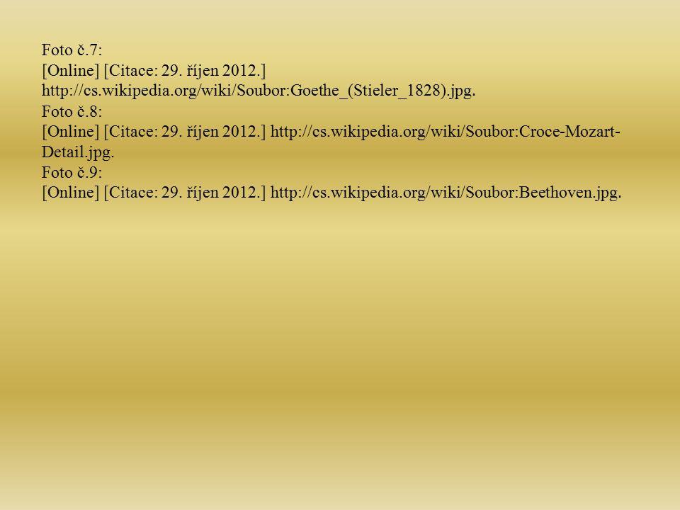 Foto č.7: [Online] [Citace: 29. říjen 2012.] http://cs.wikipedia.org/wiki/Soubor:Goethe_(Stieler_1828).jpg. Foto č.8: [Online] [Citace: 29. říjen 2012