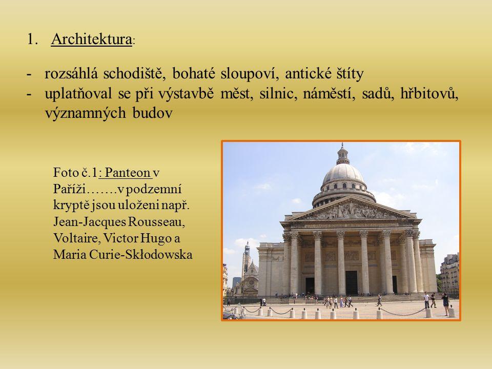 1.Architektura : -rozsáhlá schodiště, bohaté sloupoví, antické štíty -uplatňoval se při výstavbě měst, silnic, náměstí, sadů, hřbitovů, významných budov Foto č.1: Panteon v Paříži…….v podzemní kryptě jsou uloženi např.