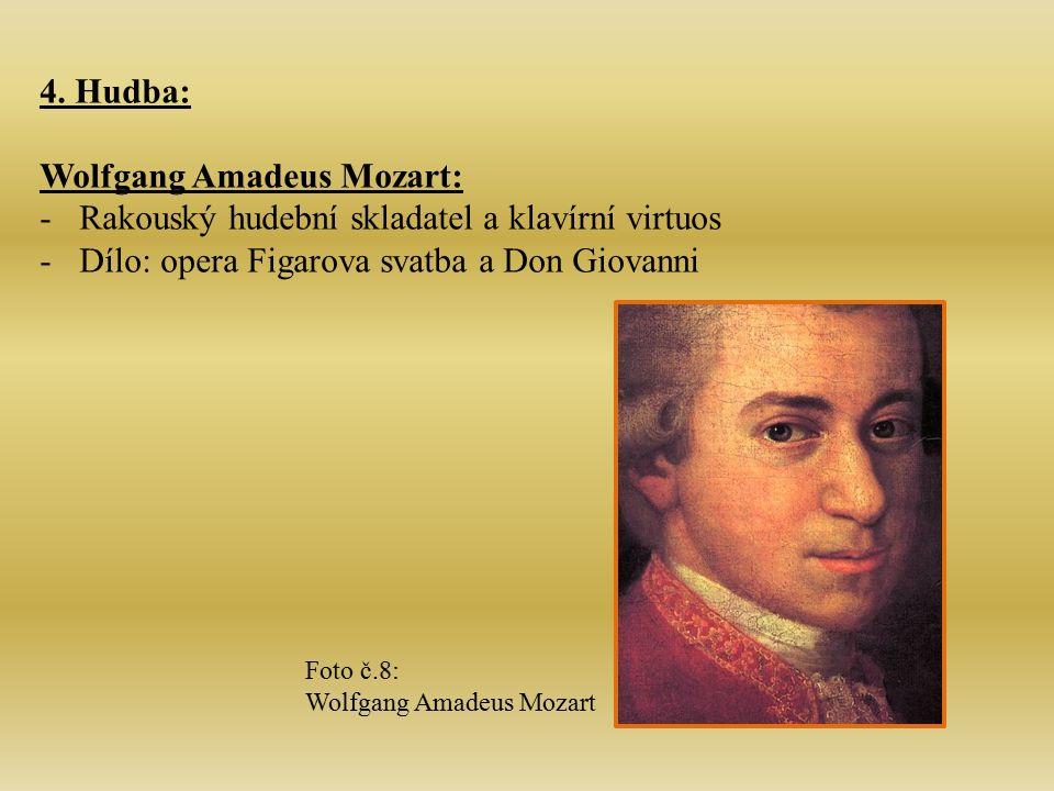 4. Hudba: Wolfgang Amadeus Mozart: -Rakouský hudební skladatel a klavírní virtuos -Dílo: opera Figarova svatba a Don Giovanni Foto č.8: Wolfgang Amade