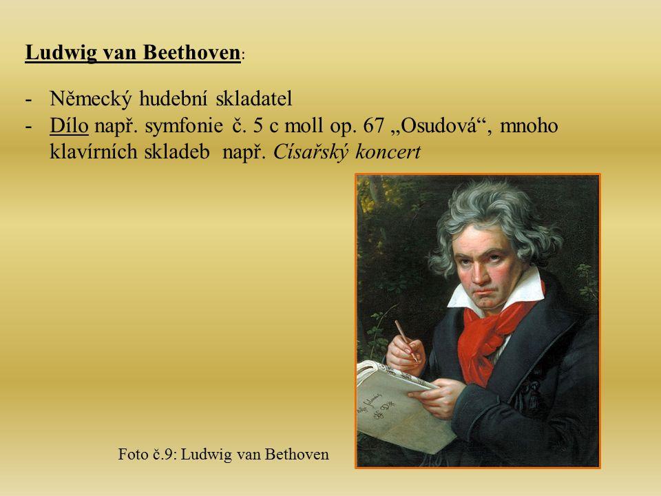 """Ludwig van Beethoven : -Německý hudební skladatel -Dílo např. symfonie č. 5 c moll op. 67 """"Osudová"""", mnoho klavírních skladeb např. Císařský koncert F"""