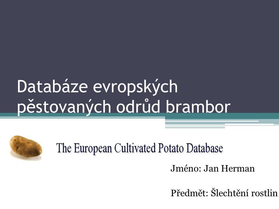 Databáze evropských pěstovaných odrůd brambor Jméno: Jan Herman Předmět: Šlechtění rostlin