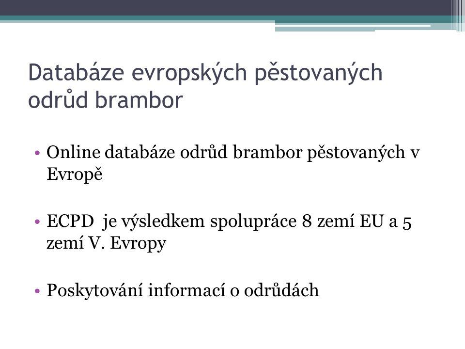 Databáze evropských pěstovaných odrůd brambor Online databáze odrůd brambor pěstovaných v Evropě ECPD je výsledkem spolupráce 8 zemí EU a 5 zemí V. Ev
