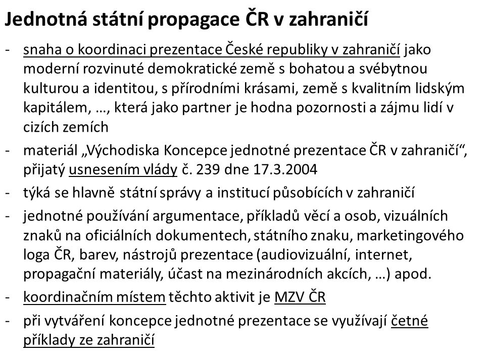 Jednotná státní propagace ČR v zahraničí -snaha o koordinaci prezentace České republiky v zahraničí jako moderní rozvinuté demokratické země s bohatou