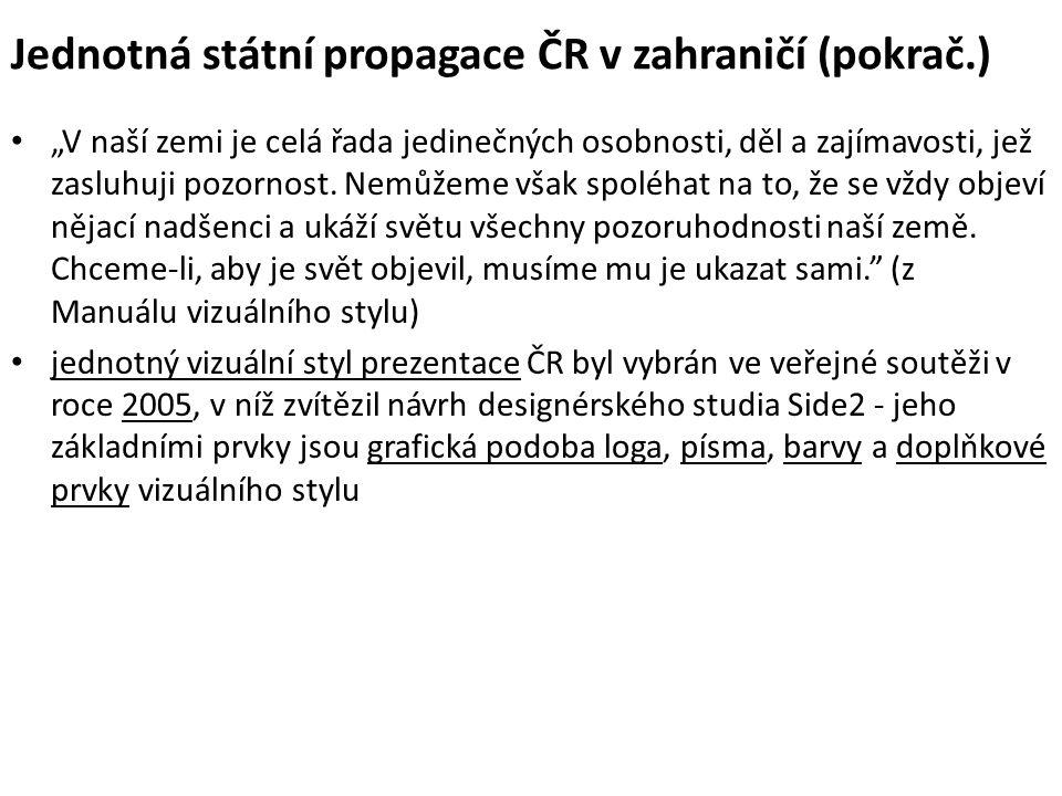 """Jednotná státní propagace ČR v zahraničí (pokrač.) """"V naší zemi je celá řada jedinečných osobnosti, děl a zajímavosti, jež zasluhuji pozornost."""