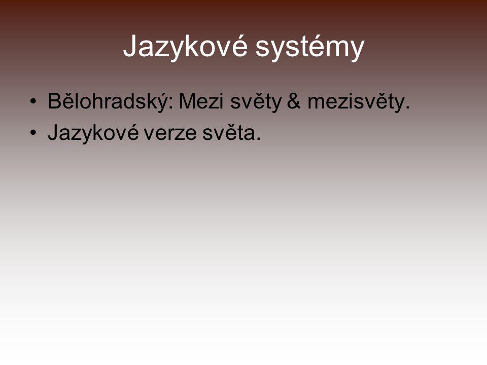 Jazykové systémy Bělohradský: Mezi světy & mezisvěty. Jazykové verze světa.
