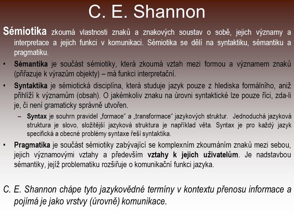 C. E. Shannon Sémiotika zkoumá vlastnosti znaků a znakových soustav o sobě, jejich významy a interpretace a jejich funkci v komunikaci. Sémiotika se d