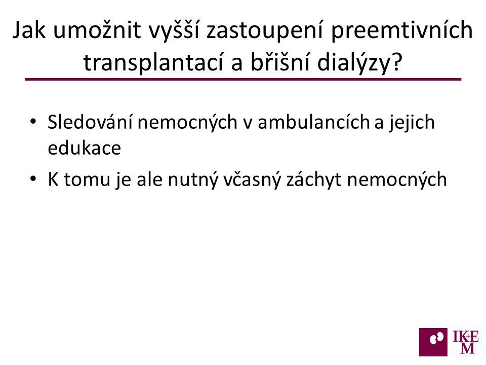 Jak umožnit vyšší zastoupení preemtivních transplantací a břišní dialýzy.