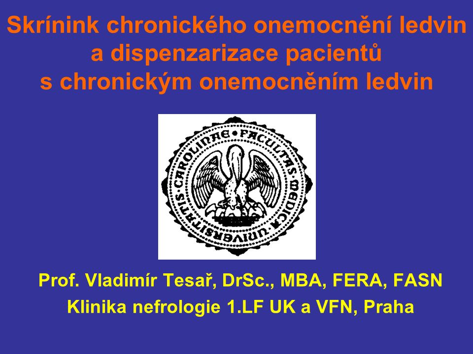 Skrínink chronického onemocnění ledvin a dispenzarizace pacientů s chronickým onemocněním ledvin Prof.