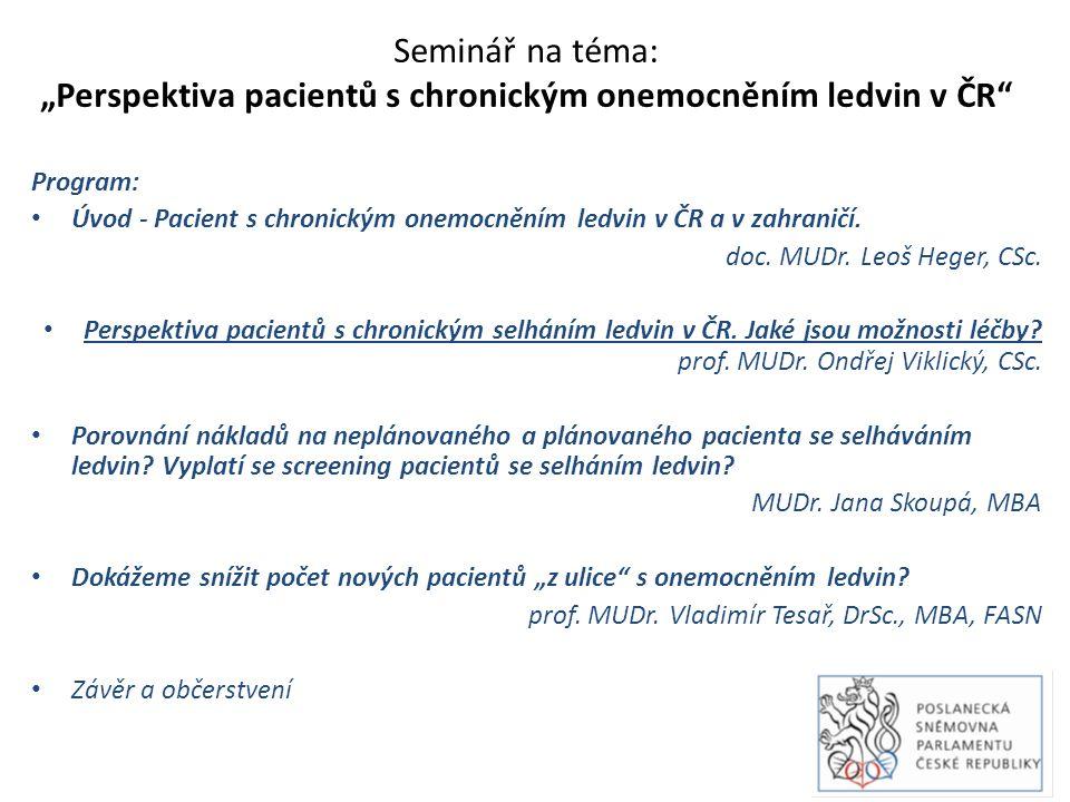 """Seminář na téma: """"Perspektiva pacientů s chronickým onemocněním ledvin v ČR Program: Úvod - Pacient s chronickým onemocněním ledvin v ČR a v zahraničí."""
