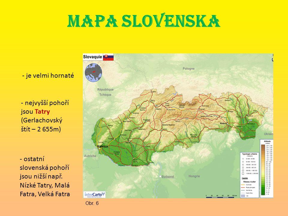 MAPA SLOVENSKA - je velmi hornaté - nejvyšší pohoří jsou Tatry (Gerlachovský štít – 2 655m) - ostatní slovenská pohoří jsou nižší např.