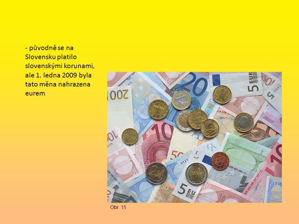 - původně se na Slovensku platilo slovenskými korunami, ale 1.