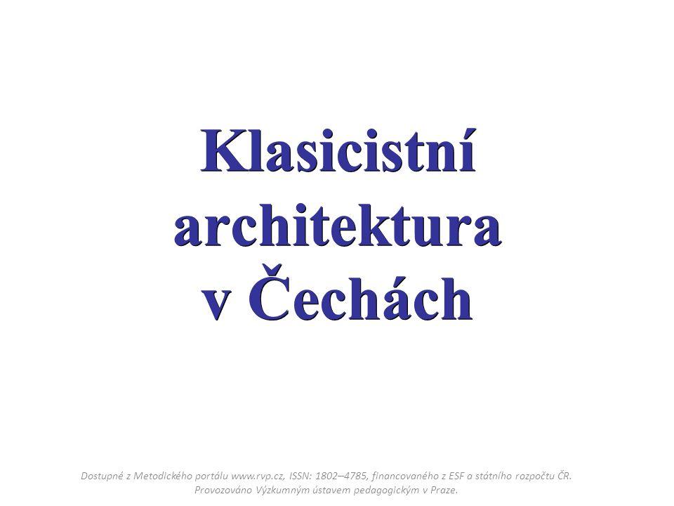 Klasicistní architektura v Čechách Dostupné z Metodického portálu www.rvp.cz, ISSN: 1802 – 4785, financovaného z ESF a státního rozpočtu ČR.