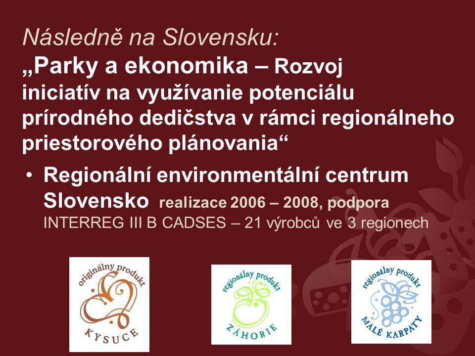 """Následně na Slovensku: """"Parky a ekonomika – Rozvoj iniciatív na využívanie potenciálu prírodného dedičstva v rámci regionálneho priestorového plánovania Regionální environmentální centrum Slovensko realizace 2006 – 2008, podpora INTERREG III B CADSES – 21 výrobců ve 3 regionech"""