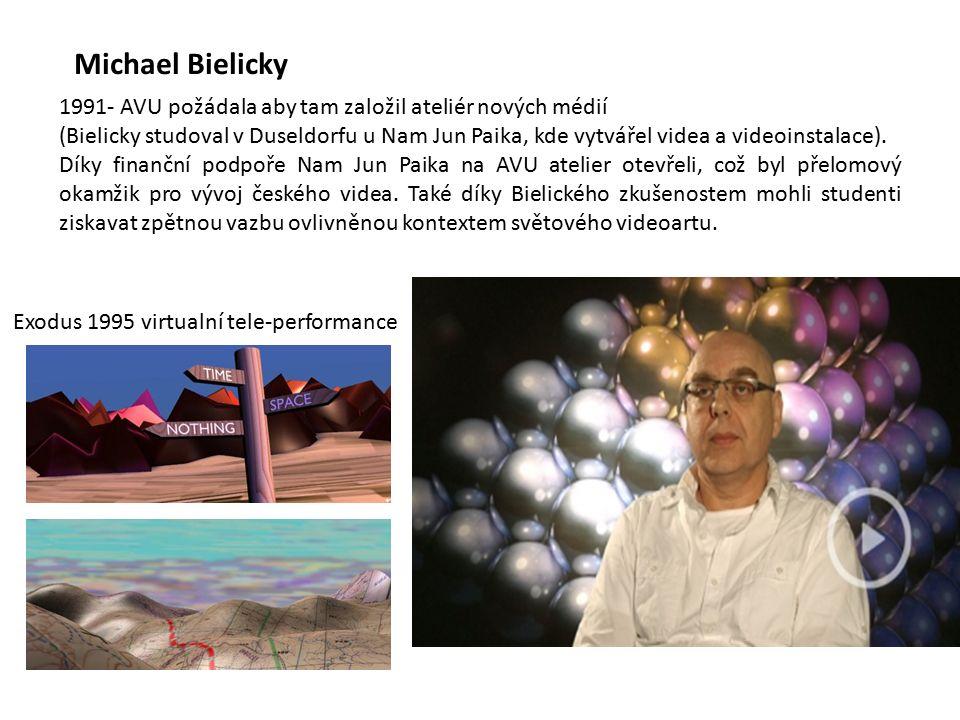 Michael Bielicky 1991- AVU požádala aby tam založil ateliér nových médií (Bielicky studoval v Duseldorfu u Nam Jun Paika, kde vytvářel videa a videoinstalace).