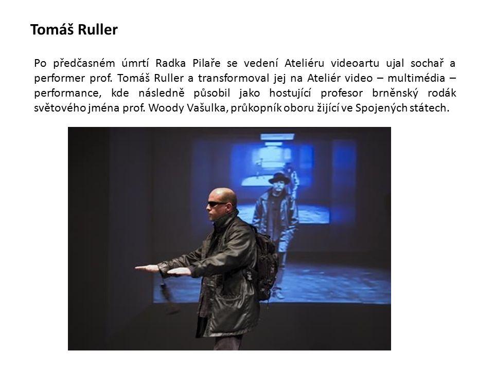 Tomáš Ruller Po předčasném úmrtí Radka Pilaře se vedení Ateliéru videoartu ujal sochař a performer prof.