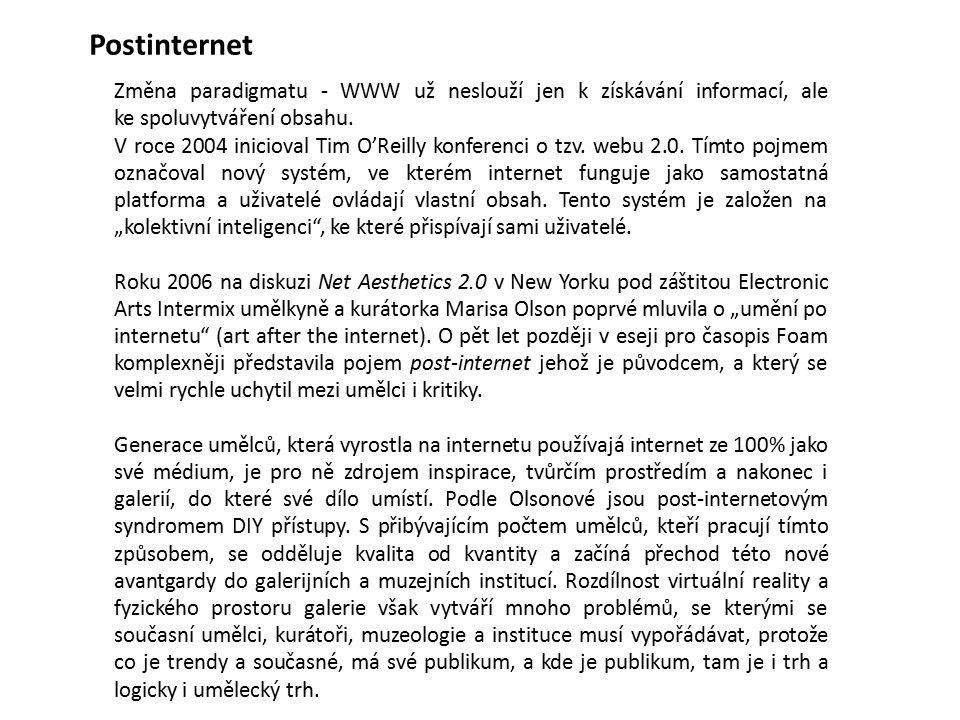 Postinternet Změna paradigmatu - WWW už neslouží jen k získávání informací, ale ke spoluvytváření obsahu.