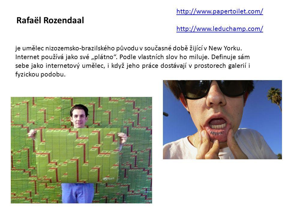 Rafaël Rozendaal http://www.papertoilet.com/ http://www.leduchamp.com/ je umělec nizozemsko-brazilského původu v současné době žijící v New Yorku.